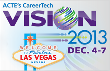 ACTE's CareerTech Vision 2013 Conference in Las Vegas, NV from December 4-7